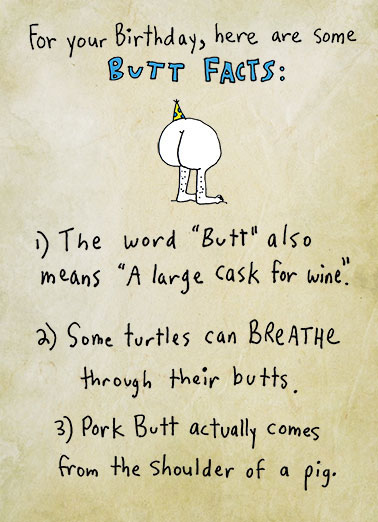 Butt Facts Funny Birthday  For Him This butt card kicks butt. | Butt, funny, birthday, facts, lol, rules, ifs ands or buts, humor, adult, silly, risqué, fun, bottom, rear, crack Today is all about you... No ifs, ands, or Butts.