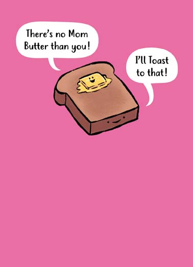 No Butter Mom  Funny Sweet  Mother's Day There's no mom butter than you, funny butter and toast pun on a mother's day card, say happy mother's day with this funny cartoon greeting card, Happy Mother's Day