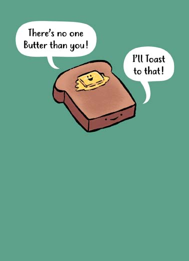 No One Butter Funny For Any Time Card Cartoons Toast to you on a funny birthday card, say happy birthday with this hilarious birthday card featuring butter on toast, there's no one butter than you funny greeting card, Happy Birthday