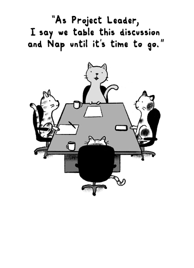 Cat Meeting Funny Business Greeting Card For Coworker Send this funny cat office joke, to a coworker or friend.  | cartoon, funny, simple, nap, cats, kitty, business, humor (Blank Inside)