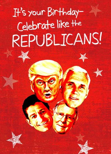 Celebrate Like A Republican Funny Republican   Republican Birthday Card | Donald, Trump, President, vice, mike, pence, mitch, mcconnell, paul, ryan, funny, GOP, republican, political, joke, spoof, spend, money, red
