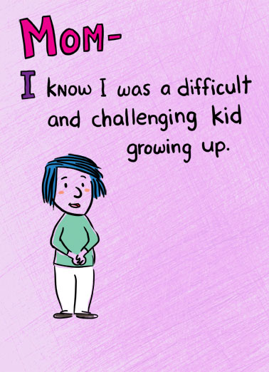Challenging Kid Funny Mother's Day  Funny Mom- I know I was difficult and challenging kid growing up. | mom mother mother's challenge challenging kid grow growing up difficult legend raise raising cartoon illustration What can I say? It's not easy raising a Legend!