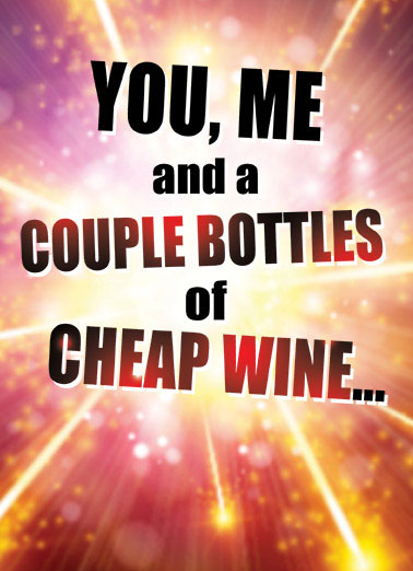 Cheap Wine Funny Anniversary Card  Now that's a big bang theory! | heart, hearts, love, adorable, sweet, rose, flowers, photo, image, romantic, love, kisses, kiss, boyfriend, girlfriend, husband, wife, spouse, significant other, lover, bae, red, happy, picture, expression, greeting card, sweet, loving, for her, for him, goofy, hilarious, witty, print, folded card, mail, recipient, , special, wonderful, humor, warm, message, fresh, cute, friend, son, to, for, family, fun, real cards, printed, whimsical, heart-warming, heart warming, sentimental, from the heart, wish, wishes, note, greetings, anniversary, happy anniversary, science, big bang theory, theory, bang, class, nerd, nerd humor, funny nerd, geek, dork, funny geek, funny dork, sexy nerd, sexy geek, sexy dork, Now that's MY idea of the Big Ban Theory!