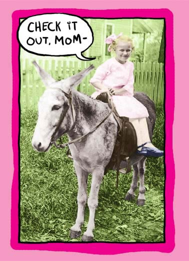 Check It Out, Mom Funny Mother's Day  Vintage little kid getting off of a donkey I got off my ass and got you a Mother's Day card.