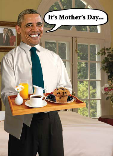 Funny Mother's Day Card  Barack Obama president waiter breakfast muffin berries blue juice orange america usa republican democrat,  Hail to the REAL Chief!
