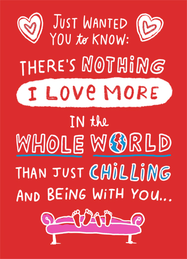 Chilling With You Funny Valentine's Day Card Funny Send this funny Valentine's Day card to the love of your life, and we'll include the free first-class postage!