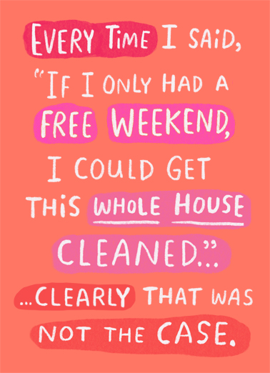 "Clean the House Funny  Card  Send this funny ""Clean The House"" Quarantine card or Ecard to put a smile on their face today... and we'll include Free first-class postage on all printed cards and a free printout link on all Ecards that arrive instantly.  Wishing you a care-free day!"