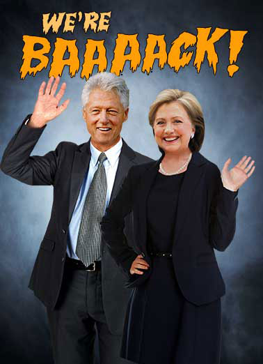 Clintons Are Back Funny Halloween Card Hillary Clinton Bill and Hillary are BACK! | Clintons, Horror movies, Halloween, Political, LOL, Trump, Hilarious, Bill and Hillary, Hillary, Bernie, Pumpkins, Jokes, Trick or Treat, Election, 2016, Forward, Donald is a freak, funny, Fall, Democrat, Republican Kinda like those horror movies that keep having sequels.  Happy Halloween