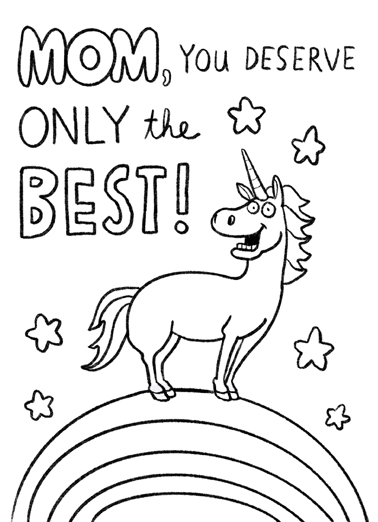 "Color the Unicorn Funny Mother's Day Card For Mom Your child can color this sweet unicorn card and give it to Mom on Mother's Day! Give this funny ""Color the Unicorn"" card to Mom and put a smile on her face.  Guess that's why you've got me! Happy Mother's Day"