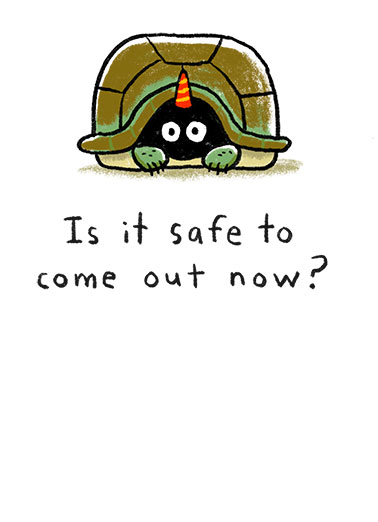 "Come Out Turtle Funny Quarantine Card Birthday Send a wish with this funny ""Come Out Turtle"" card or Ecard to put a smile on someone's face today... and we'll include Free first-class postage on all printed cards and a free printout link on all Ecards that arrive instantly.  Woo-hoo! Happy ""Reopening"" Birthday"