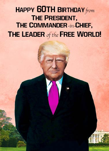 Commander in Chief 60 Funny Birthday Card 60th Birthday President Trump 60th Birthday | Donald, Trump, 60, sixty, sixtieth, 60th, president, funny, portrait, milestone, official, wishes, decade, political, humor If that doesn't worry you, turning 60 shouldn't concern you a bit!