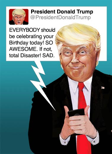 Commander in Tweet Funny Compliment Card  President Trump Tweet | twitter, tweet, president, donald, j, trump, funny, political, caricature, portrait, humor, republican, democrat, text, cell, phone, west wing, office, oval, troll, insult, sarcastic, fun  Happy Birthday from the Commander-in-Tweet.