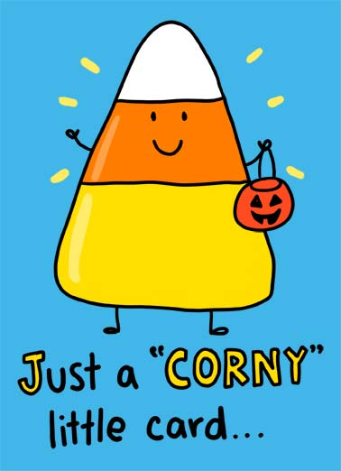 Corny Funny Halloween Card  A picture of a candy corn holding a trick-or-treat bucket. | trick treat candy corn cartoon illustration corny sweet halloween little card ...Wishing you a Sweet halloween!