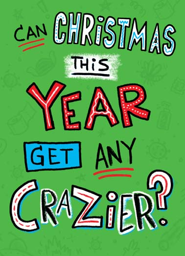 Crazier Year Christmas Funny Christmas Card  Say Merry Christmas with this card or ecard in a year that can't get any crazier and we'll send it with free postage, It's Christmas, guess we're about to find out!