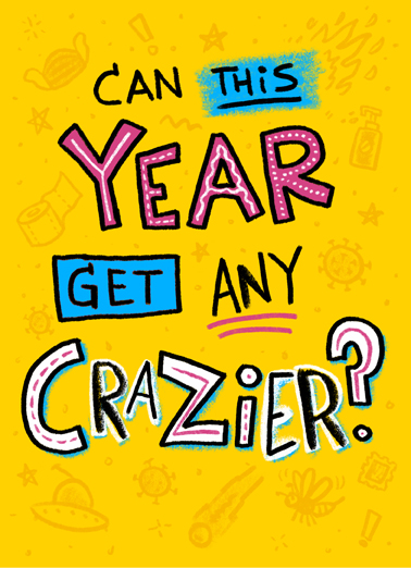 Crazier Year Funny Quarantine Card Birthday Could this year be any crazier, say happy quarantine birthday with this funny greeting card for the craziest year ever, the perfect birthday during the craziest year ever,  It's your Birthday- we're about to find out!