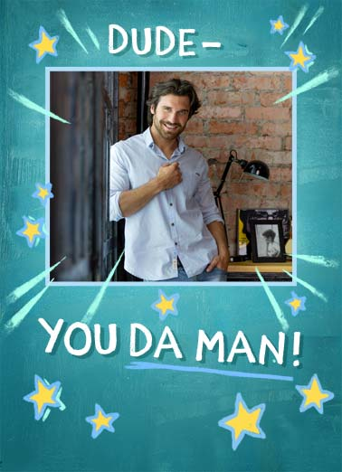 Da Man Funny Birthday Card  Add your phono card saying that you're 'Da Man'. | dude da man old happy birthday add photo star stars funny  Well, da old man anyway.