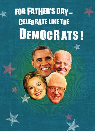 Dad Celebrate Like Democrats Funny Father's Day Card  Celebrate Father's Day Like the Democrats | obama, sanders, hillary, clinton, joe, biden, dad, father, fatherhood, republican, political, news, junkies, funny, bummer, money, spend, waste, dc, washington, hilarious, losers, stars, lol, joke Spend tons of money that you don't have on things you shouldn't do.