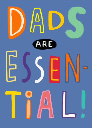"Dads Are Essential Funny Father's Day  Quarantine Send a wish with this fun ""Dads Are Essential"" Father's Day card or Ecard to put a smile on someone's face today... and we'll include Free first-class postage on all printed cards and a free printout link on all Ecards that arrive instantly.  ...And you are essentially, one of the best! Happy Father's Day"