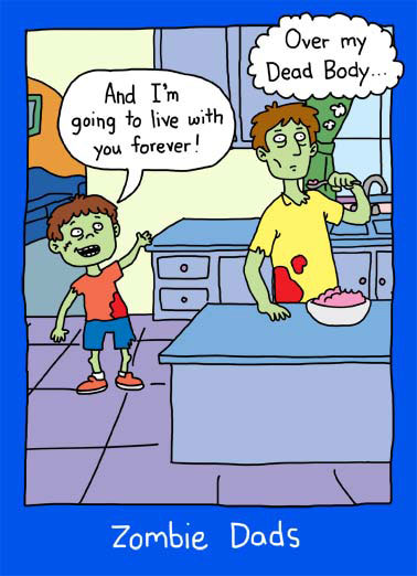 Funny Father's Day   cartoon illustration dad father father's day dead body live forever zombie brain brains,  Happy Father's Day to the Greatest Dad Alive.
