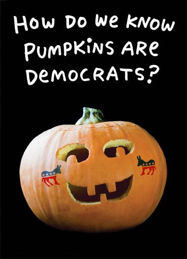 Democrat Pumpkins Funny Halloween   Pumpkins are Democrats | smile, funny, mush, gourd, jackolantern, democrat, liberal, progressive, dumb, blank, silly, halloween, cute, trump, gop, conservative, editorial, republican, humorous, donkey, elephant, election, political, pumpkin, president  They have big smiles, and their heads are pretty empty. Happy Halloween