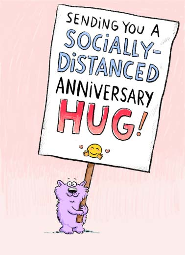 Distanced Hug (Anniversary) Funny Anniversary Card  A picture of Wellington holding a big sign that reads, 'sending you a socially-distanced anniversary hug'! | Wellington social distance distancing critter sign virus quarantine pandemic global sick sending hug love friend anniversary soon love covid corona emoji close 6 feet   Hugs to you on your Anniversary!
