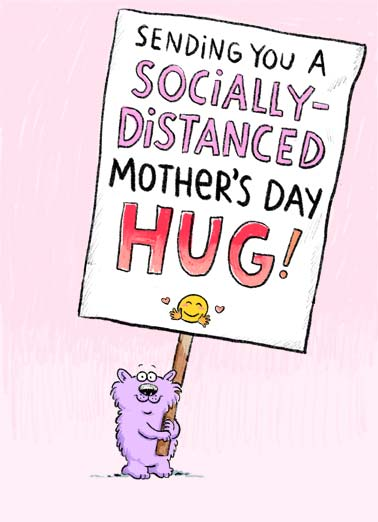 Distanced Hug (MD) Funny Quarantine Card Mother's Day A picture of Wellington holding a big sign that reads, 'sending you a socially-distanced Mother's Day hug'! | Wellington social distance distancing critter sign virus quarantine pandemic global sick sending hug love friend feel better soon love covid corona emoji close 6 feet Happy Mother's day mom sweet Hugs to you on yourMother's Day!