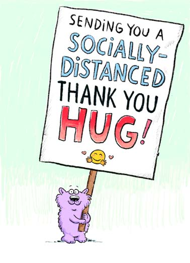 Distanced Hug (TY) Funny Cartoons Card Sweet A picture of Wellington holding a big sign that reads, 'sending you a socially-distanced thank you hug'! | Wellington social distance distancing critter sign virus quarantine pandemic global sick sending hug love friend thank you soon love covid corona emoji close 6 feet   Hugs to you today and everyday! Thanks for all you do.