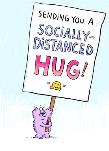 Distanced Hug Bday Funny Quarantine Card Hug A picture of Wellington holding a big sign that reads, 'sending you a socially-distanced hug'! | Wellington social distance distancing critter sign virus quarantine pandemic global sick sending hug love friend feel better soon love covid corona emoji close 6 feet Happy Birthday sweet Hugs to you on your Birthday!