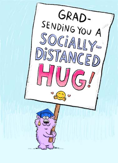 Distanced Hug GRAD Funny Cartoons Card Sweet A picture of Wellington holding a big sign that reads, 'Grad- sending you a socially-distanced hug'! | Wellington social distance distancing critter sign virus quarantine pandemic global sick sending hug love friend graduation grad covid covid-19 corona emoji close 6 feet diploma school debt gown cap study school graduate learn ...To congratulate you on your success!