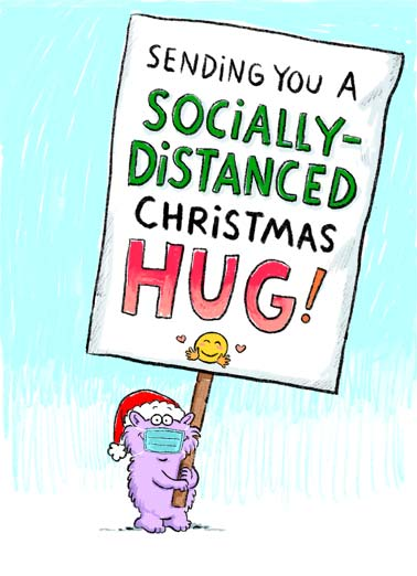 Distanced Hug XMAS Funny Christmas Wishes   A picture of Wellington holding a big sign that reads, 'sending you a socially-Christmas distanced hug'! | Wellington social distance distancing critter sign virus quarantine pandemic global sick sending hug love friend feel better soon love covid corona emoji close 6 feet merry Christmas santa present snow winter giving Hugs to you today and everyday!