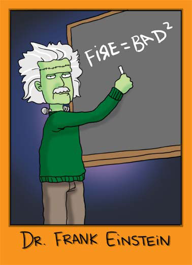 Doctor Frank Einstein Funny Halloween Card  Doctor Frank Einstein fire bad frankenstein chalk board sweater illustration cartoon hair white smart genius e=mc2  Have a Happy Halloween  (It's a smart thing to do!)