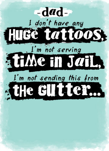 Don't Have Tattoos Funny Father's Day Card For Him Dad, I don't have tattoos so you've done good raising me! | Happy Father's Day tattoos jail gutter funny humor card  You done good!