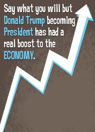 Doubled  Funny Political  Birthday Despite what people say, president Trump has been good for the economy. | Birthday president Trump boost economy arrow alcohol doubled white house political republican democrat oval office Donald  Why, sales of alcohol alone have more than doubled!