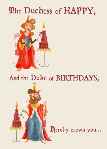 "Duchess Duke Funny Birthday   Send a wish with this sweet ""Duchess and Duke of Birthdays"" Birthday card or Ecard to put a smile on someone's face today... and we'll include Free first-class postage on all printed cards and a free printout link on all Ecards that arrive instantly.  Your Majesty of Magnificence"
