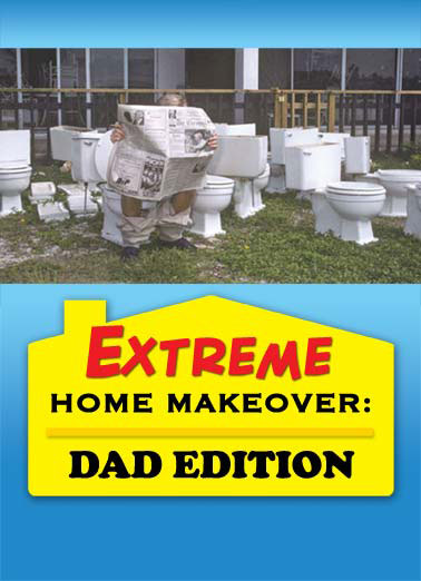 Funny Father's Day   dad father father's day extreme makeover home edition toilet construction read newspaper sit renovate, Hope you're sitting pretty on Father's Day
