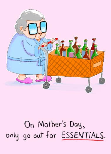 Essentials (MD) Funny Quarantine Card Mother's Day An illustration of a older woman getting bottles of wine. | quarantine social distancing distance happy mother mother's day funny old older mature woman wine bottle essential groceries services drink alcohol drunk covid virus pandemic coronavirus It is essential that you have a happy mother's day!