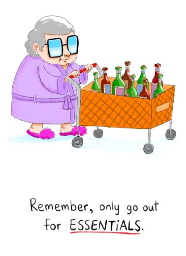 Essentials Funny Work from Home Card  An illustration of a older woman getting bottles of wine. | quarantine social distancing distance happy birthday funny old older mature woman wine bottle essential groceries services drink alcohol drunk covid virus pandemic It's ESSENTIAL you have a happy Birthday!
