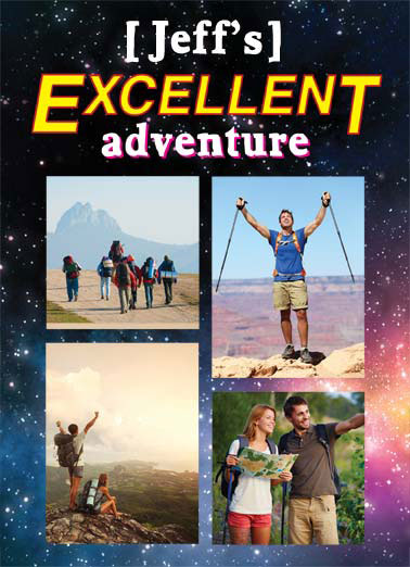 Excellent Adventure Funny Birthday  Add Your Photo   Hope your Birthday is one great adventure after another.