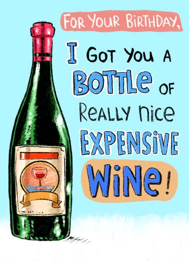 Expensive Wine BDAY Funny Quarantine Card Sweet For your Birthday, I got you a bottle of really nice expensive wine! | expensive wine happy birthday quarantine corona virus coronavirus covid bottle drink drunk red white social distancing funny sweet nice drinking friend  But since we're still quarantined. I'll be drinking it for you. (That's how nice I am!)