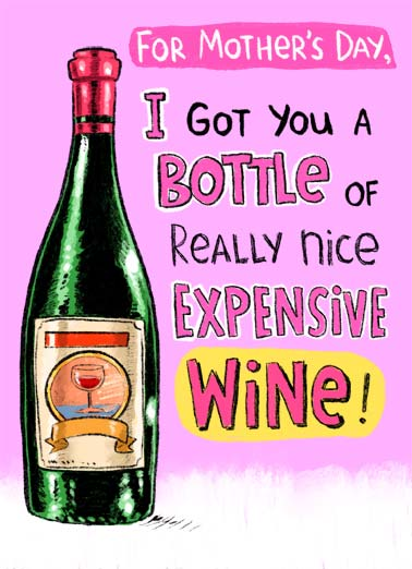 Expensive Wine Funny Mother's Day  Funny  But since we're still quarantined. I'll be drinking it for you. (That's how nice I am!)