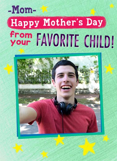 Favorite Child MOM Funny Mother's Day  Add Your Photo Add your photo card withe text saying 'Happy Mother's day from your favorite child!' | happy mother mother's day mom moms favorite child secret safe love (Don't worry... Your secret is safe with me.)