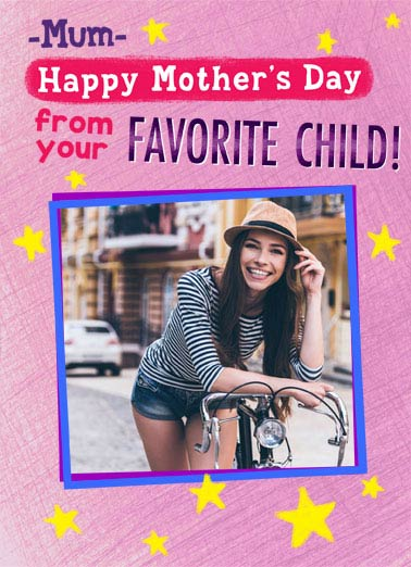 Favorite Child Mum Funny Mother's Day   Add your photo card withe text saying 'Happy Mother's day from your favorite child!' | happy mother mother's day mom moms favorite child secret safe love (Don't worry... Your secret is safe with me.)