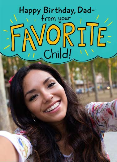 "Favorite Child Selfie For Dad Funny Birthday Card Add Your Photo Add your photo card that says, ""Happy birthday dad, from your favorite child."" 
