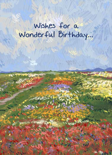 Field BDAY Funny Uplifting Cards Card  Wishes for a wonderful Birthday. | field of flowers happy birthday love sweet filled warmth painting impressionist art flower   May your day be filled with warmth and love.