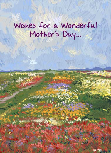 Field MD Funny Mother's Day  For Mum Wishes for a wonderful Mother's Day. | field of flowers happy mother's day mum love sweet filled warmth painting impressionist art flower illustration May your day be filled with warmth and love.