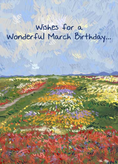 Field March BDAY Funny March Birthday   Wishes for a Wonderful March Birthday. | field March Birthday wish love warm flowers flower day filled sky painting sweet warmth wonderful May your day be filled with warmth and love.