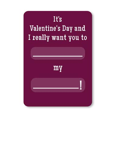 Fill in the Blanks Funny Valentine's Day Card Dirty Sexy Naughty  It's Valentine's Day, you fill in the blanks