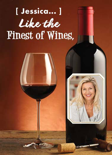 Finest Wines Funny Birthday Card Fabulous Friends A picture of a glass of wine with a bottle that has a place for a picture. | wine bottle glass cork drink alcohol add photo finest wines awesome  ...You just get more and more Awesome with every year.