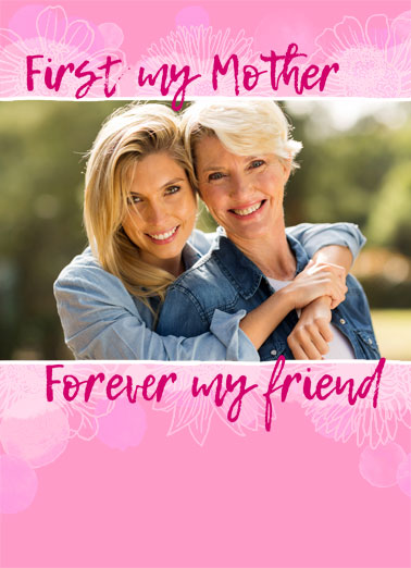 First Mother Funny Add Your Photo Card Sweet First my Mother, Forever my Friend. | add photo mother mom mother's day friend forever happy love first Happy Mother's Day