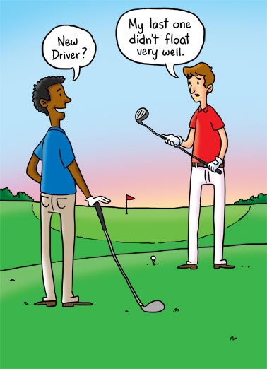 Float Funny Golf Card  Two golfers talking about a getting a new driver because the old one didn't float. | golf grass ball club driver float cartoon illustration swing birthday Have a real swingin' Birthday!